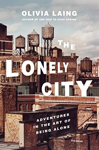 9781250039576: The Lonely City: Adventures in the Art of Being Alone