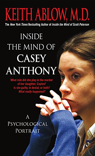 Inside the Mind of Casey Anthony: A Psychological Portrait: Ablow, Keith Russell