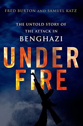 9781250041104: Under Fire: The Untold Story of the Attack in Benghazi