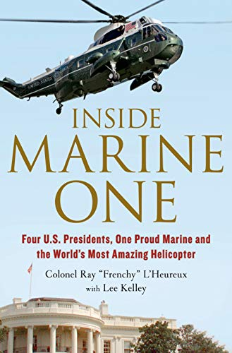9781250041449: Inside Marine One: Four U.S. Presidents, One Proud Marine, and the World's Most Amazing Helicopter