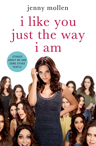 9781250041685: I Like You Just the Way I Am: Stories About Me and Some Other People