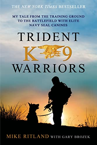 9781250041814: Trident K9 Warriors: My Tale from the Training Ground to the Battlefield with Elite Navy SEAL Canines