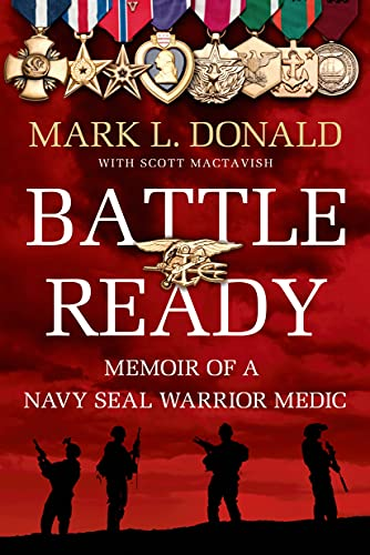 Battle Ready: Memoir of a SEAL Warrior Medic: Mark L Donald