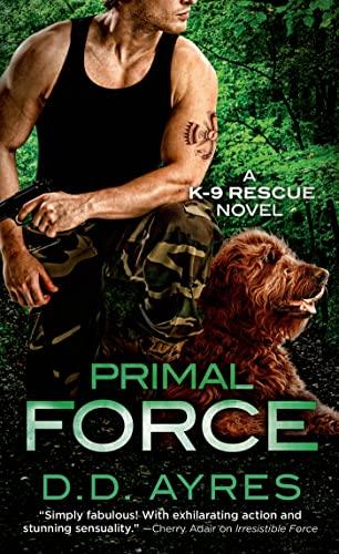Primal Force (K-9 Rescue Novel): Ayres, D. D.