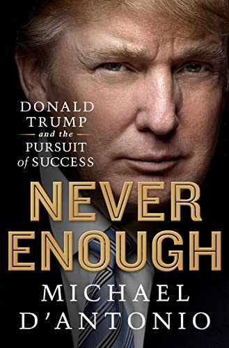 9781250042385: Never Enough: Donald Trump and the Pursuit of Success
