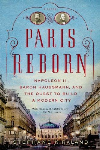 9781250042682: Paris Reborn: Napoléon III, Baron Haussmann, and the Quest to Build a Modern City