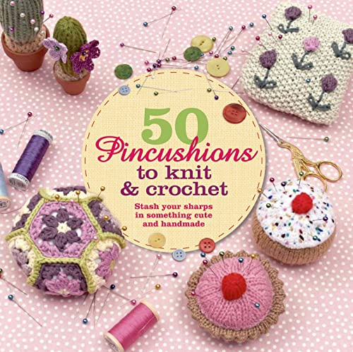 9781250042736: 50 Pincushions to Knit & Crochet: Stash Your Sharps in Something Cute and Handmade