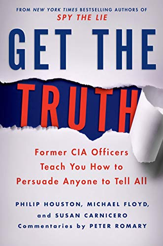 9781250043337: Get the Truth: Former CIA Officers Teach You How to Persuade Anyone to Tell All