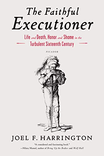 9781250043610: The Faithful Executioner: Life and Death, Honor and Shame in the Turbulent Sixteenth Century
