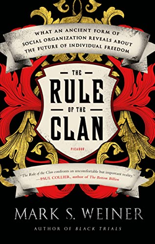9781250043627: The Rule of the Clan: What an Ancient Form of Social Organization Reveals About the Future of Individual Freedom
