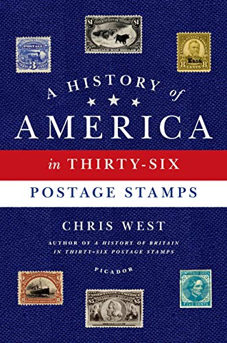 A History of America in Thirty-Six Postage: West, Chris