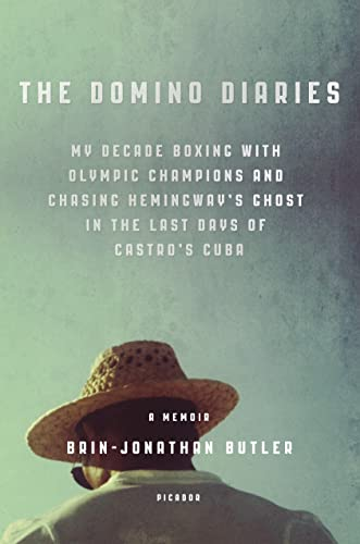 9781250043702: The Domino Diaries: My Decade Boxing with Olympic Champions and Chasing Hemingway's Ghost in the Last Days of Castro's Cuba