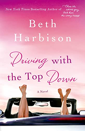 Driving with the Top Down: A Novel: Harbison, Beth