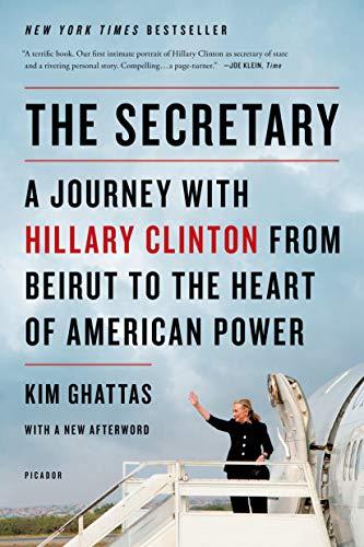 The Secretary: A Journey with Hillary Clinton: Ghattas, Kim