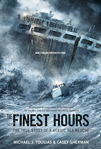 The Finest Hours: The True Story of the Coast Guard S Most Daring Sea Rescue: Tougias, Michael; ...