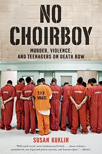 No Choirboy: Murder, Violence, and Teenagers on Death Row: Kuklin, Susan