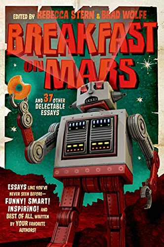 Breakfast on Mars and 37 Other Delectable Essays: Wolfe, Brad; Stern, Rebecca