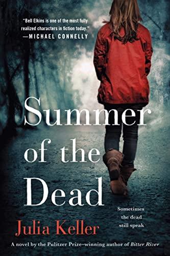 Summer of the Dead (Bell Elkins Novels): Keller, Julia