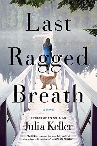 Last Ragged Breath: A Novel (Bell Elkins: Keller, Julia