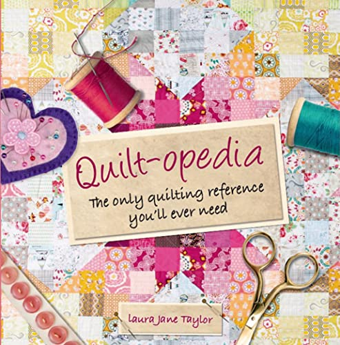 Quilt-opedia: The Only Quilting Reference You'll Ever Need: Taylor, Laura Jane
