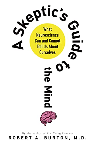 9781250044822: A Skeptic's Guide to the Mind: What Neuroscience Can and Cannot Tell Us About Ourselves