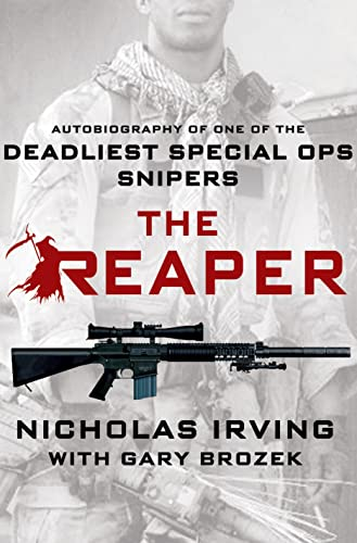 The Reaper: Autobiography of One of the Deadliest Special Ops Snipers: Irving, Nicholas; Brozek, ...