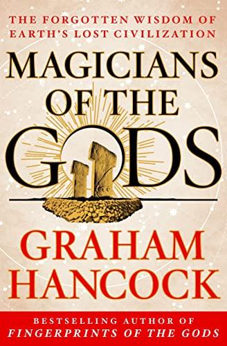 Magicians of the Gods The Forgotten Wisdom: Hancock, Graham