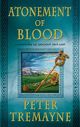 Atonement of Blood: A Mystery of Ancient Ireland (Mysteries of Ancient Ireland): Tremayne, Peter
