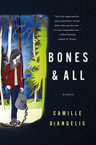 Bones & All: A Novel: DeAngelis, Camille