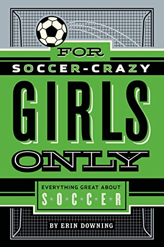 For Soccer-Crazy Girls Only: Downing, Erin