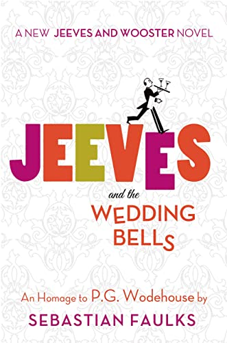 Jeeves and the Wedding Bells (Jeeves and Wooster Novels): Faulks, Sebastian