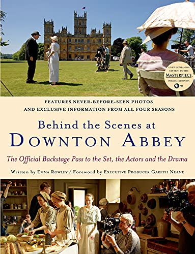 9781250047908: Behind the Scenes at Downton Abbey: The Official Backstage Pass to the Set, the Actors and the Drama