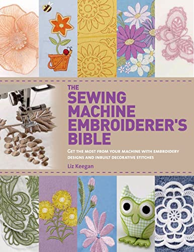 The Sewing Machine Embroiderer's Bible: Get the Most from Your Machine with Embroidery Designs...
