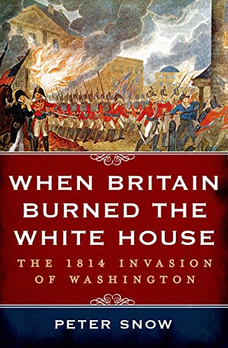9781250048288: When Britain Burned the White House: The 1814 Invasion of Washington