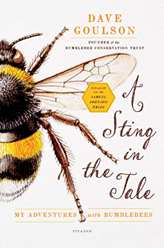 A Sting in the Tale: My Adventures with Bumblebees: Goulson, Dave