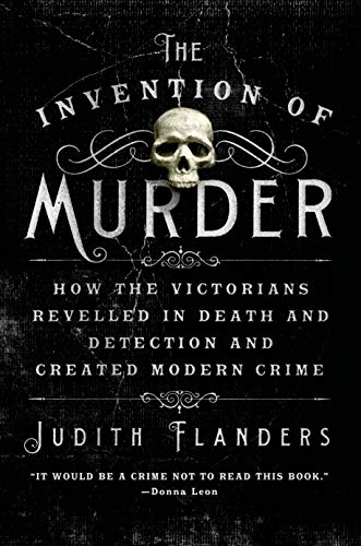 9781250048530: The Invention of Murder: How the Victorians Revelled in Death and Detection and Created Modern Crime