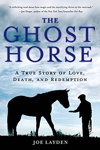 The Ghost Horse: A True Story of Love, Death, and Redemption: Joe Layden