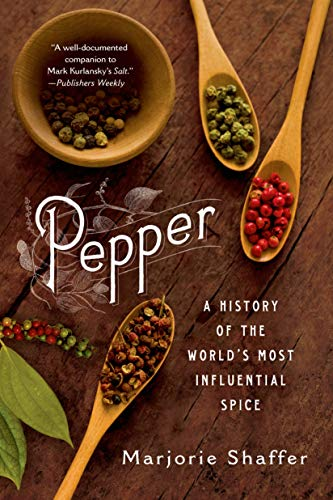 Pepper: A History of the World's Most Influential Spice: Marjorie Shaffer