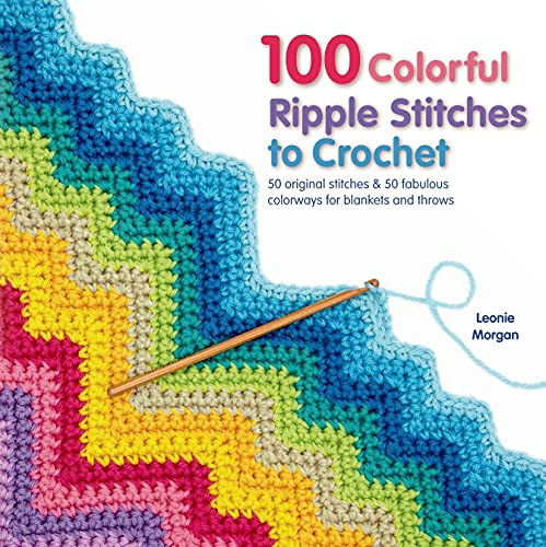 100 Colorful Ripple Stitches to Crochet: Morgan, Leonie