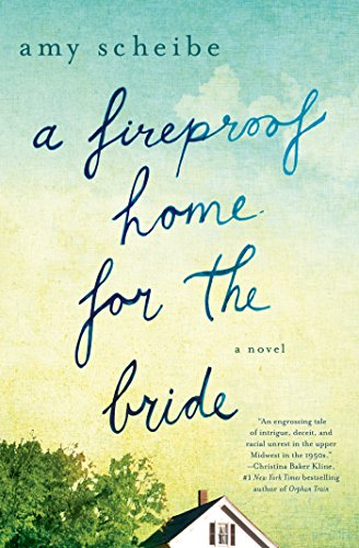 A Fireproof Home for the Bride: A Novel: Scheibe, Amy
