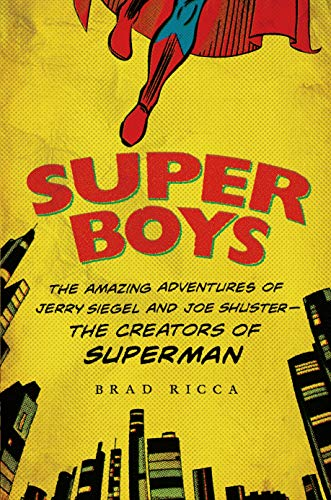 9781250049681: Super Boys: The Amazing Adventures of Jerry Siegel and Joe Shuster--the Creators of Superman