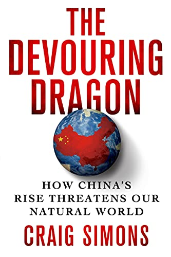 9781250050137: The Devouring Dragon: How China's Rise Threatens Our Natural World