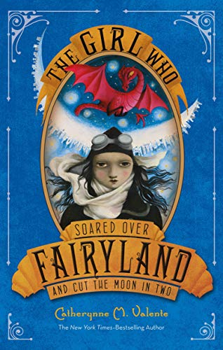 9781250050618: The Girl Who Soared Over Fairyland and Cut the Moon in Two