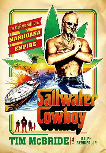 Saltwater Cowboy: The Rise and Fall of a Marijuana Empire: McBride, Tim; Ralph Berrier, Jr.