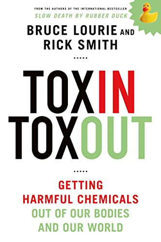 Toxin Toxout: Getting Harmful Chemicals Out of Our Bodies and Our World: Bruce Lourie; Rick Smith