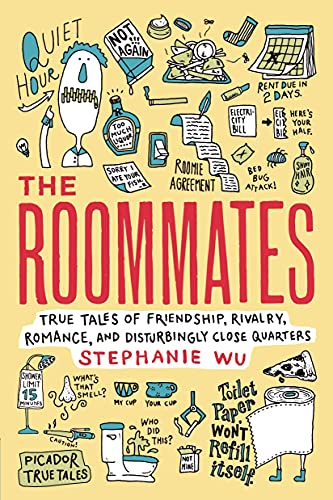The Roommates: True Tales of Friendship, Rivalry, Romance, and Disturbingly Close Quarters (Picador...