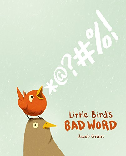 9781250051493: Little Bird's Bad Word: A Picture Book