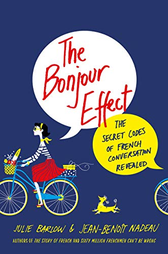 9781250051851: The Bonjour Effect: The Secret Codes of French Conversation Revealed