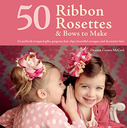 9781250052117: 50 Ribbon Rosettes & Bows to Make: For Perfectly Wrapped Gifts, Gorgeous Hair Clips, Beautiful Corsages, and Decorative Fun!