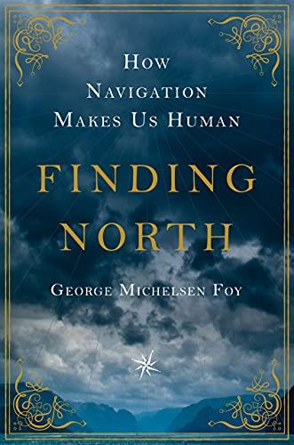 9781250052681: Finding North: How Navigation Makes Us Human